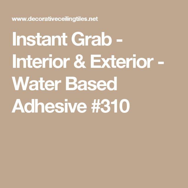 Instant Grab - Interior & Exterior - Water Based Adhesive #310