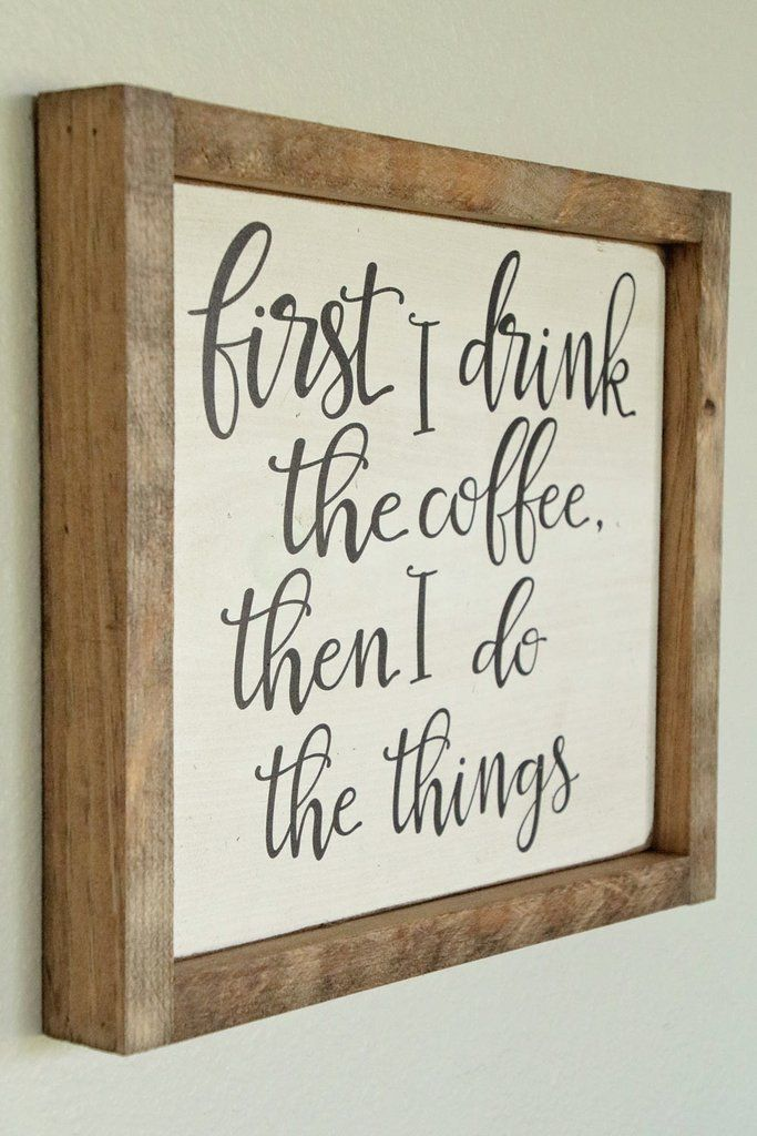 "Rustic Wooden Sign perfect for your Home with the saying ""First I Drink the coffee then I do the Things""! Solid pine with a warm country stain and natural wood frame in Antique White Finish! I bet you know someone who lives by this phrase!"