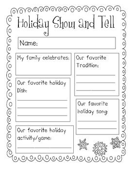 This file includes a holiday show and tell for your students to fill out and then share with the class. Students can record down their favorite holiday traditions, songs, foods, and games to assist them in presenting about their family's holiday traditions to their classmates.