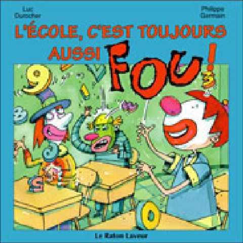 L'école, c'est toujours aussi fou!, Luc Durocher, illust. Philippe Germain, Bayard Canada, coll. Raton laveur, 24 pages (album)