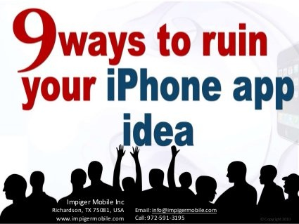 9 Ways to Ruin your iPhone app Idea by Impiger Mobile Inc, via Slideshare