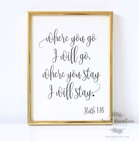 Ruth 1: 16 Printable Bible Verse Quote Sign - Where You Go Ill Go Where You Stay Ill Stay - Wedding INSTANT DOWNLOAD Digital 8x10 by Sweet Carolina Collective DETAILS: This listing is for one Ruth 1: 16 Printable Bible Verse Quote Sign - Where You Go Ill Go Where You Stay Ill Stay