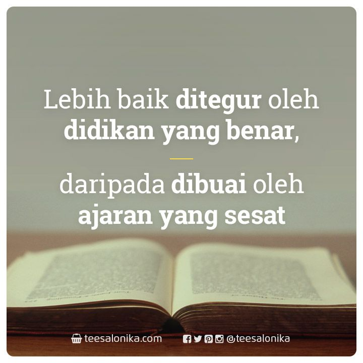 Lebih baik ditegur oleh didikan yang benar   daripada dibuai oleh ajaran yang sesat