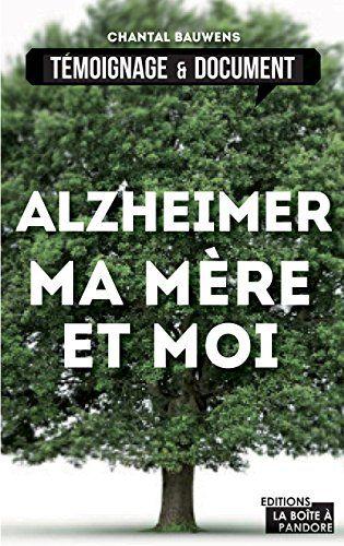 Alzheimer, ma mère et moi: La vie avec la maladie (DOCUMENTS ACTUA) eBook: Chantal Bauwens, La Boîte à Pandore: Amazon.fr: Boutique Kindle