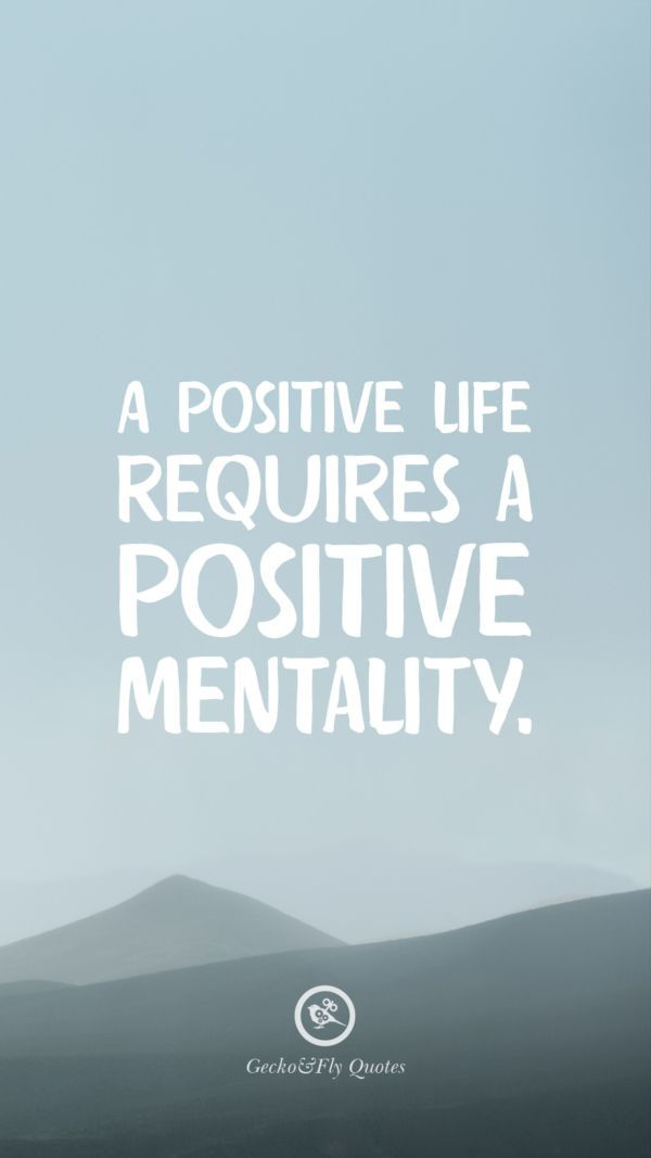 A Positive Life Requires A Positive Mentality Inspirational And