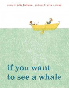Advises the reader about what to do, and not do, in order to successfully spot a whale, such as wrapping up in a not-too-cozy blanket, ignoring the roses, and especially, being patient. Written by Julie Fogliano; illustrated by Erin E. Stead.
