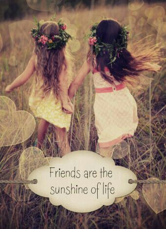 """Friends are the Sunshine of Life!"""