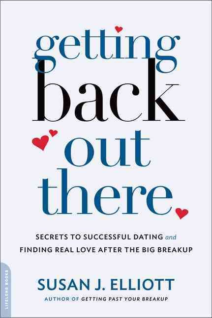 Getting Back Out There: Secrets to Successful Dating and Finding