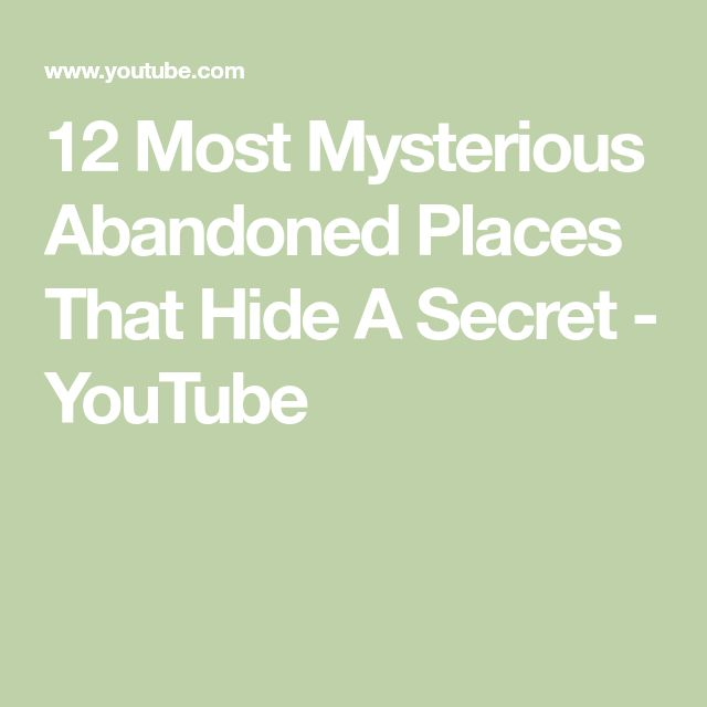 12 Most Mysterious Abandoned Places That Hide A Secret