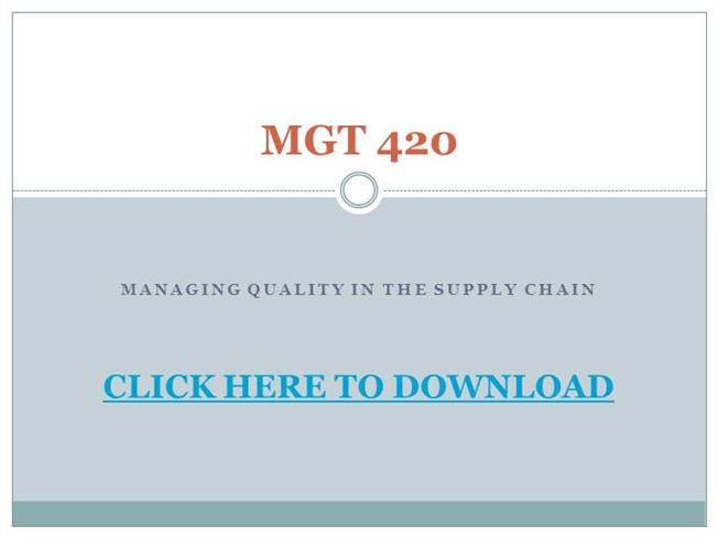 MGT 420 Managing Quality in the Supply Chain.. by OAssignment via authorSTREAM