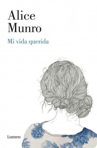 """""""Mi vida querida"""" de Alice Munro (ganadora del Premio Nobel de Literatura 2013). Ed. Debols!llo."""