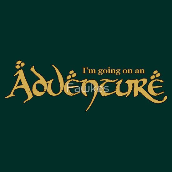 """The Hobbit - I'm going on an Adventure"" T-Shirts & Hoodies by Fawkes 