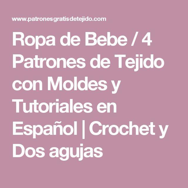 Ropa de Bebe / 4 Patrones de Tejido con Moldes y Tutoriales en Español | Crochet y Dos agujas