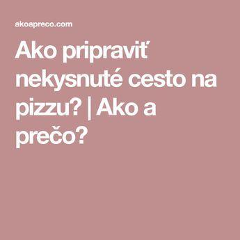 Ako pripraviť nekysnuté cesto na pizzu? | Ako a prečo?