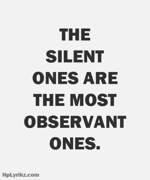 Yes we are! We observe and analyze everything, make our decision, and still keep quiet.