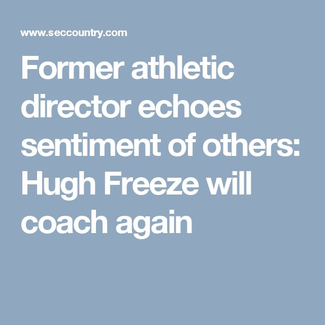 Former athletic director echoes sentiment of others: Hugh Freeze will coach again
