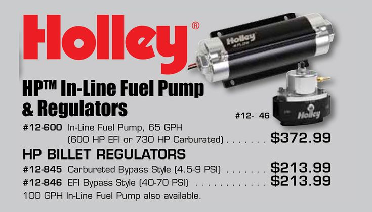 We have Holley In-Line Fuel Pumps And Regulators starting from $213.99 until Aug 31, 2016. Holley HPTM In-Line Fuel Pumps & Regulators #12-600 Lo-Flow, 65 GPH, (600 HP EFI or 730 HP Carb) . . . $372.99 #12-845 Carbureted Bypass Style (4.5-9 PSI) . . . . . . . . . . . . $213.99 #12-846 EFI Bypass Style (40-70 PSI) . . . . . . . . . . . . . . . . . $213.99  #Holley #InLine #FuelPumps #Regulators #600HPEFI #FuelPumpsAndRegulators #LoFlow #inlinefuel