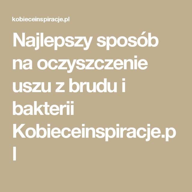 Najlepszy sposób na oczyszczenie uszu z brudu i bakterii Kobieceinspiracje.pl