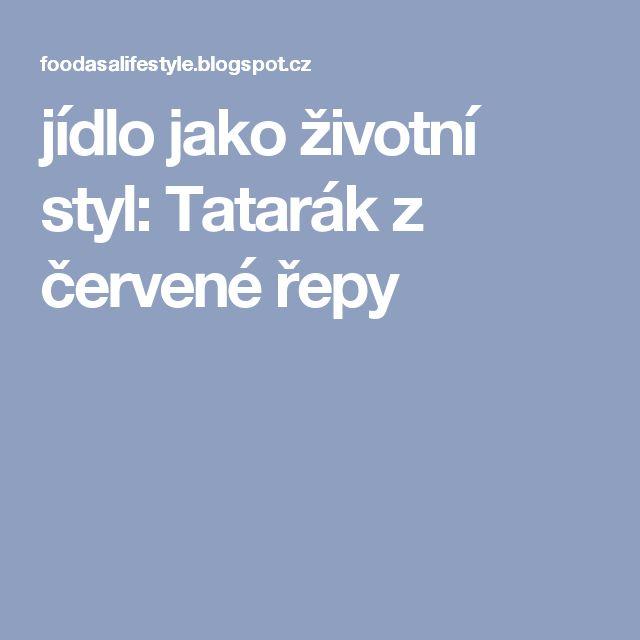jídlo jako životní styl: Tatarák z červené řepy