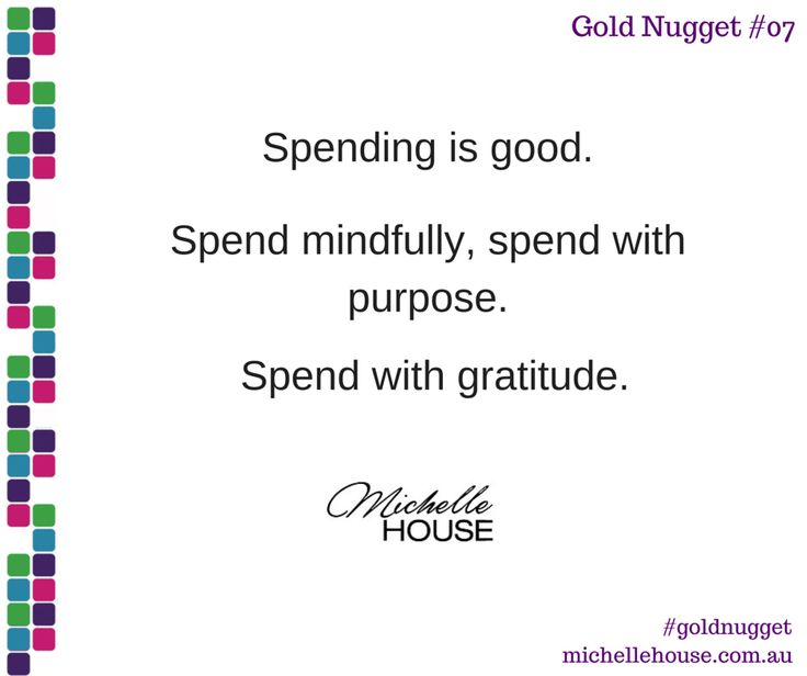 Spending is good. Spend mindfully, spend with purpose. Spend with gratitude.