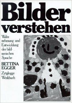 Bilder verstehen: Wahrnehmung und Entwicklung der bildnerischen Sprache: Amazon.de: Bettina Egger: Bücher