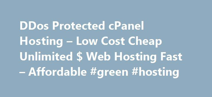 DDos Protected cPanel Hosting – Low Cost Cheap Unlimited $ Web Hosting Fast – Affordable #green #hosting http://vds.remmont.com/ddos-protected-cpanel-hosting-low-cost-cheap-unlimited-web-hosting-fast-affordable-green-hosting/  #ddos protected hosting # Package DDos Protected cPanel Hosting cPanel® Control Panel (See Demo ) UNLIMITED Web Space UNLIMITED Bandwidth UNLIMITED E-mail Accounts UNLIMITED FTP Accounts UNLIMITED MYSQL Databases UNLIMITED Sub Domains Website builder PRO + Templates…