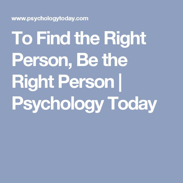 To Find the Right Person, Be the Right Person | Psychology Today