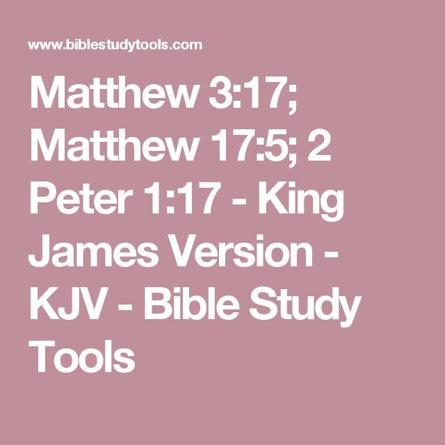 Matthew 3:17; Matthew 17:5; 2 Peter 1:17 - King James Version - KJV - Bible Study Tools