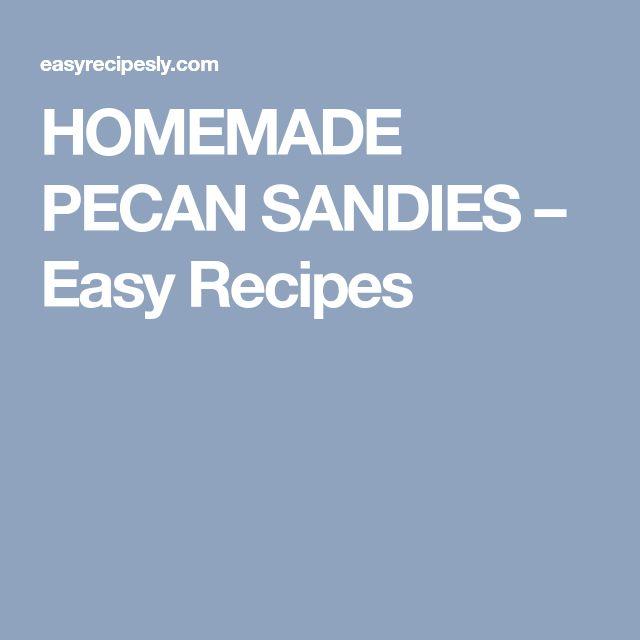 HOMEMADE PECAN SANDIES – Easy Recipes