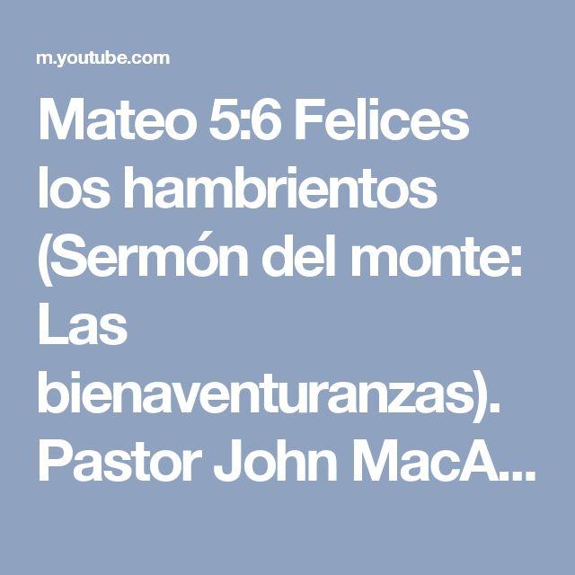 Mateo 5:6 Felices los hambrientos (Sermón del monte: Las bienaventuranzas). Pastor John MacArthur - YouTube