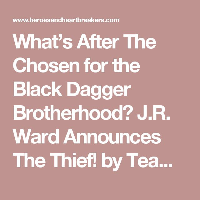 What's After The Chosen for the Black Dagger Brotherhood? J.R. Ward Announces The Thief! by Team H & H