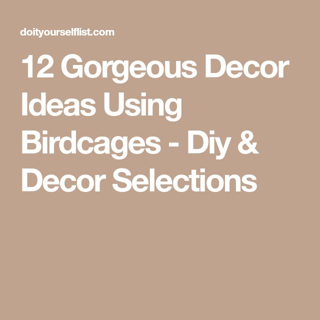 12 Gorgeous Decor Ideas Using Birdcages - Diy & Decor Selections