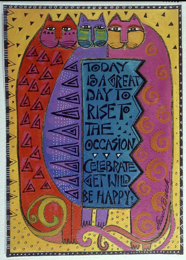"""Today is a great day to rise to the occasion..Celebrate, Get Wild, Be Happy!""  I ♥ Laurel Burch Art"