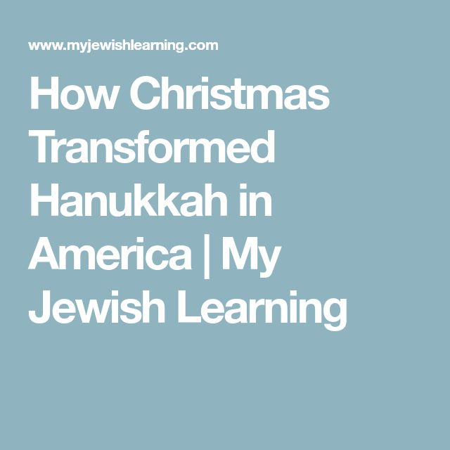 How Christmas Transformed Hanukkah in America | My Jewish Learning