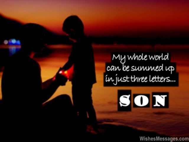 My whole world can be summed up in just three letters – SON. via WishesMessages.com