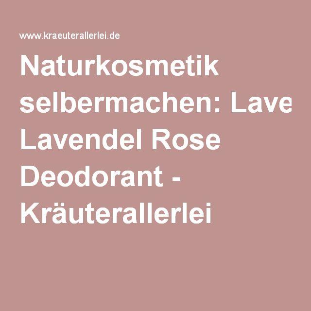 Naturkosmetik selbermachen: Lavendel Rose Deodorant - Kräuterallerlei