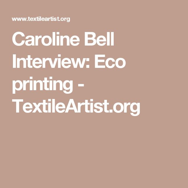 Caroline Bell Interview: Eco printing - TextileArtist.org