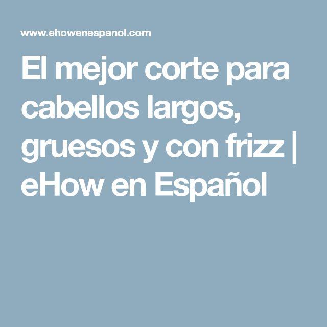 El mejor corte para cabellos largos, gruesos y con frizz   eHow en Español