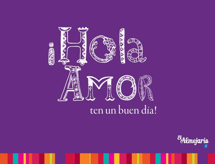 ¡Hola amor ten un buen día!