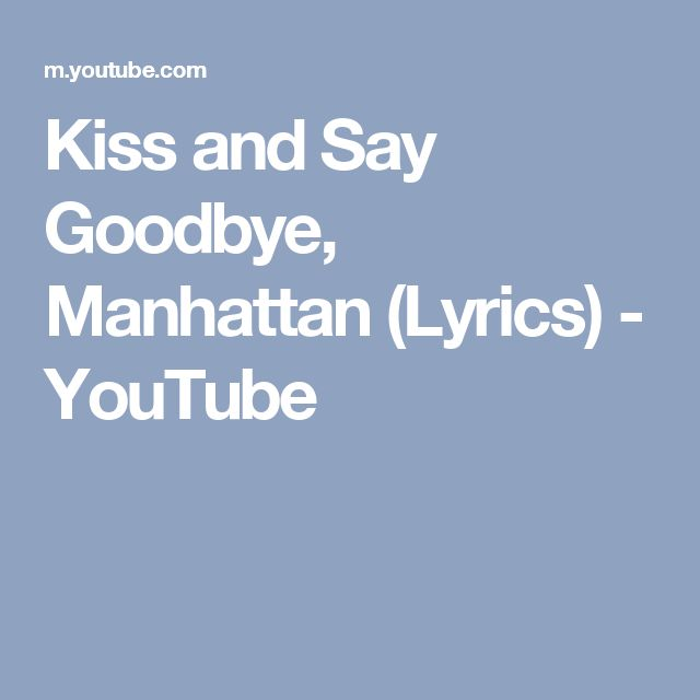 Kiss and Say Goodbye, Manhattan (Lyrics) - YouTube