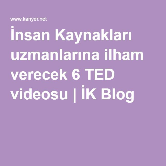 İnsan Kaynakları uzmanlarına ilham verecek 6 TED videosu | İK Blog