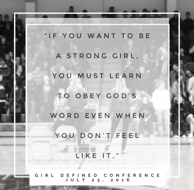 """If you want to be a strong girl, you must learn to obey God's Word even when you don't feel like it.""   Join us on July 23rd at the Girl Defined Conference as we learn how to be strong girls."
