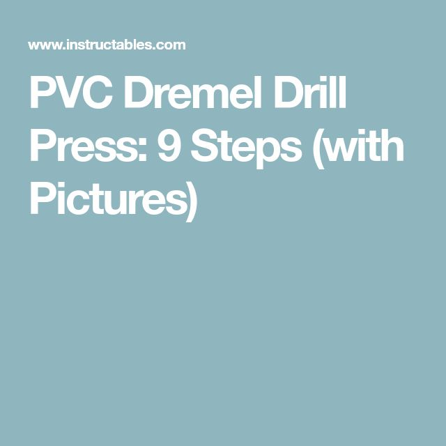 PVC Dremel Drill Press: 9 Steps (with Pictures)