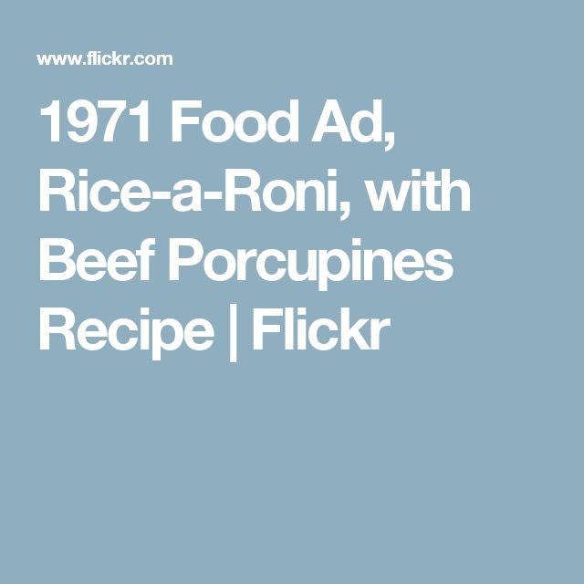 1971 Food Ad, Rice-a-Roni, with Beef Porcupines Recipe | Flickr