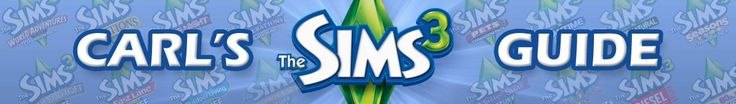 Carl's Sims 3 Guide - Skills, Traits, Careers, Rewards, and Lifetime Wishes for Ambitions and World Adventures