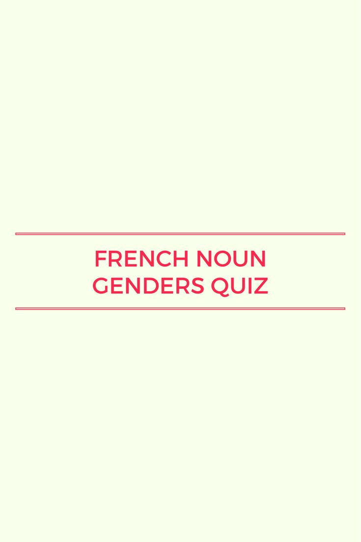 Can you ace this French noun gender quiz? Give it a try and make sure to post your results!