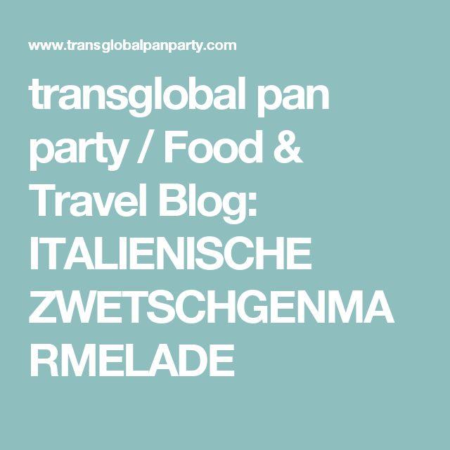 transglobal pan party / Food & Travel Blog: ITALIENISCHE ZWETSCHGENMARMELADE