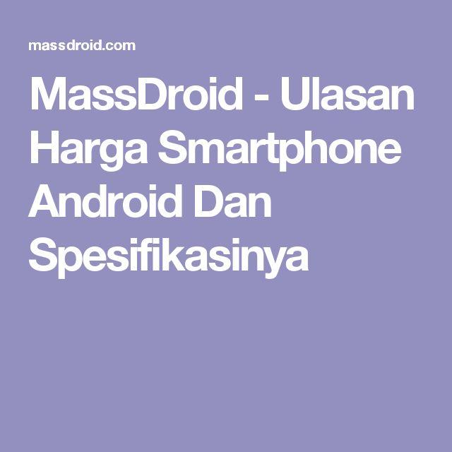 MassDroid - Ulasan Harga Smartphone Android Dan Spesifikasinya