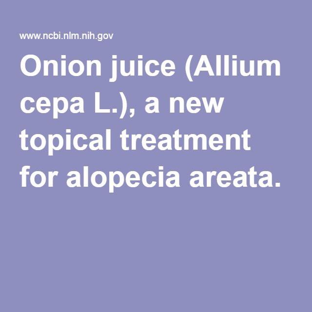 NCBI.nlm.nih.gov/ Onion juice (Allium cepa L.), a new topical treatment for alopecia areata.