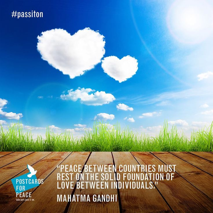 """Peace between countries must rest on the solid foundation of love between individuals"" Mahatma Gandhi"